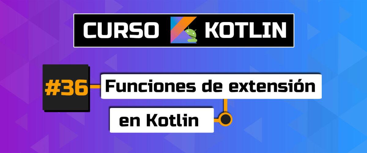 tutorial funciones de extensión en kotlin android tutorial kotlin las mejores funciones de extension