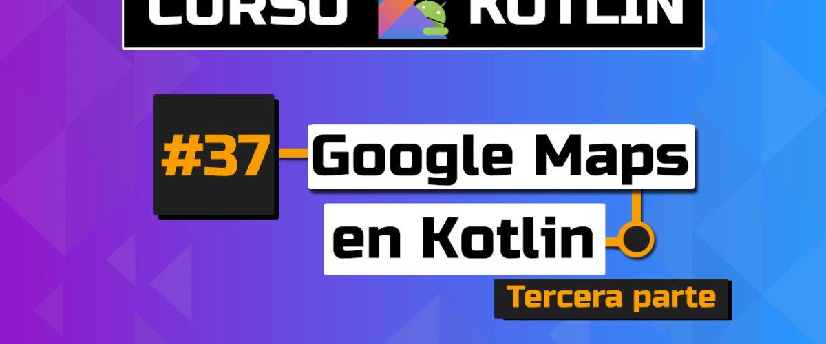 Polylines en Google Maps con Kotlin [Parte 3]- Capítulo 37